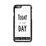 Personalized Phone Case - Today is The Day Design Metal Case for iPhone 6 Plus