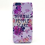Rose Flower Normal People Scare Me Pattern Hard Case Cove for iPhone 6